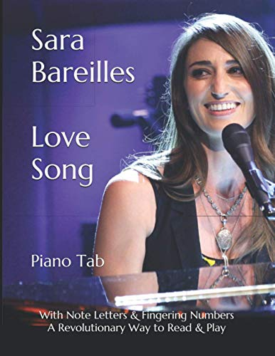 Sara Bareilles: Love Song Piano Tab With Note Letters & Fingering Numbers A Revolutionary Way to Read & Play