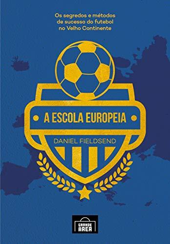 A Escola Europeia: Os Segredos do Futebol no Velho Continente (Volume 1)