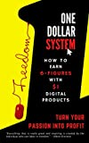 One Dollar System: How to Start A $1 Digital Side Hustle And Scale It Into A 6-Figures Income. Turn Your Passion Into Profit! (2021)