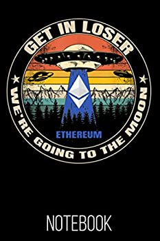 Ethereum Get In Loser We re Going To The Moon Notebook  120 Lined Pages 6x9 Notebook  Ethereum ETH Cryptocurrency Paperback Blank Book   Crypto Password Journal   Password Manager   Gift  Volume 2