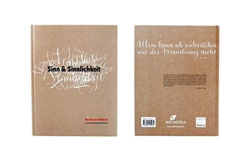Kochlust PUR III - Sinn & Sinnlichkeit: Das Kochbuch der BIO HOTELS