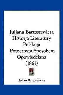 Juljana Bartoszewicza Historja Literatury Polskiej: Potocznym Sposobem Opowiedziana (1861)