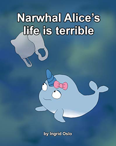 Narwhal Alice's life is terrible (English Edition)