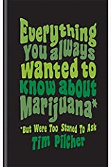 Everything You Always Wanted To Know About Marijuana (But Were Too Stoned To Ask) Relié