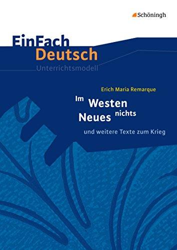 EinFach Deutsch Unterrichtsmodelle: Erich Maria Remarque: Im Westen nichts Neues: und weitere Texte zum Krieg. Gymnasiale Oberstufe
