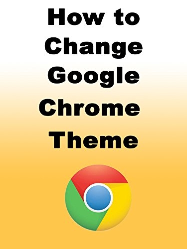 How to Change Google Chrome Theme