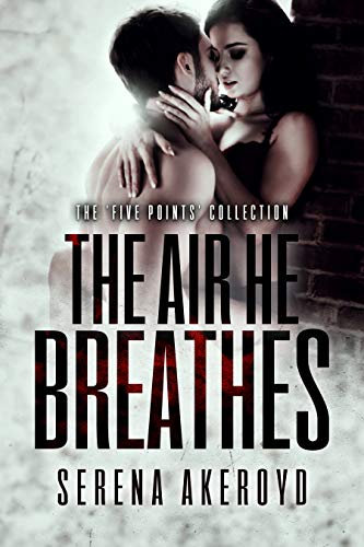 The Air He Breathes: A DARK, MAFIA, AGE-GAP ROMANCE (THE FIVE POINTS' MOB COLLECTION Book 1) by [Serena Akeroyd]