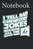Composition Notebook: Because All The Good Chemistry Jokes Argon Pun Gift Size 6   x 9   with 100 College Ruled Pages for Notes, To Do Lists, Doodles, Soft Cover, Matte Finish