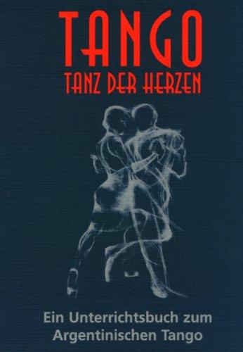 Tango - Tanz der Herzen: Unterrichtsbuch zum argentinischen Tango: Ein Unterrichtsbuch zum Argentinischen Tango