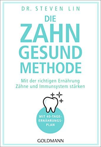 Die Zahn-gesund-Methode: Mit der richtigen Ernährung Zähne und Immunsystem stärken - Mit 40-Tage-Ernährungsplan