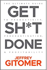 Get Sh*t Done: The Ultimate Guide to Productivity, Procrastination, and Profitability (English Edition) eBook Kindle