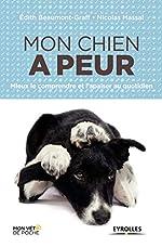 Mon chien a peur - Mieux le comprendre et l'apaiser au quotidien d'Edith Beaumont-Graff