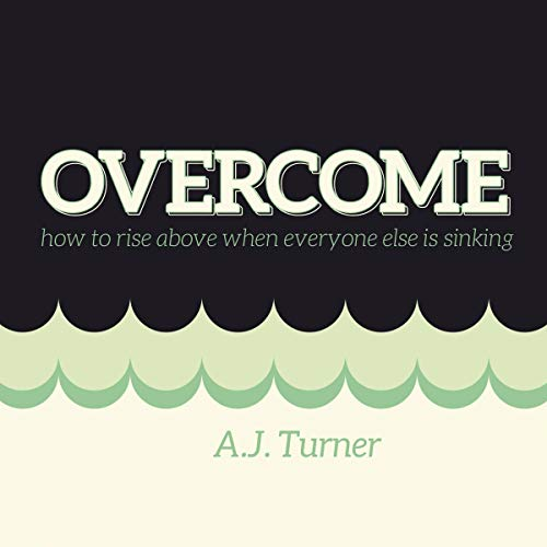 Overcome: How to Rise Above When Everyone Else Is Sinking audiobook cover art
