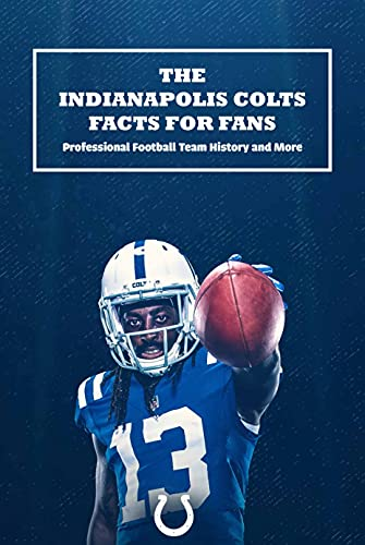 The Indianapolis Colts Facts for Fans: Professional Football Team History and More: Father's Day Gift (English Edition)