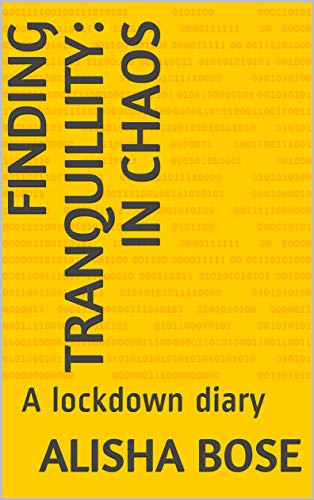 Finding tranquillity: in chaos : A lockdown diary (English Edition)