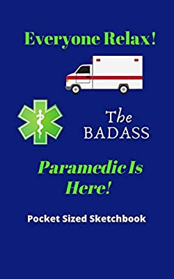 Everyone Relax! The BADASS Paramedic Is Here! | Pocket Sized Sketchbook: Ideal gift for first responders | 120 pages small pocket sized 5 x 8 | Fits into most backpack pockets from Independently published