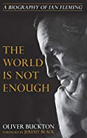 The World Is Not Enough: A Biography of Ian Fleming