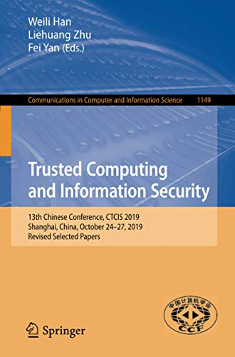 Trusted Computing and Information Security: 13th Chinese Conference, CTCIS 2019, Shanghai, China, October 24–27, 2019, Revised Selected Papers ... in Computer and Information Science, 1149)