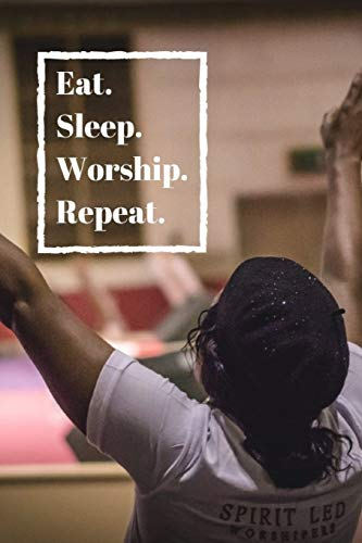 Eat. Sleep. Worship. Repeat.: Wide Ruled Notebook for the ardent worshipper and God lover