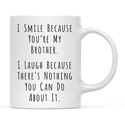 Andaz Press Funny Family 11oz. Coffee Mug, I Smile Because You're My Brother, I Laugh Because There's Nothing You Can Do About It, 1-Pack, Christmas Birthday Gift Ideas
