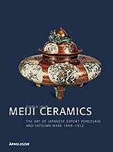 Meiji Ceramics: The Art of Japanese Export Porcelain and Satsuma Ware 1868-1912