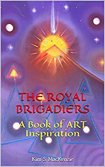 THE ROYAL BRIGADIERS: A Book of ART Inspiration by [Kim S. MacKenzie]