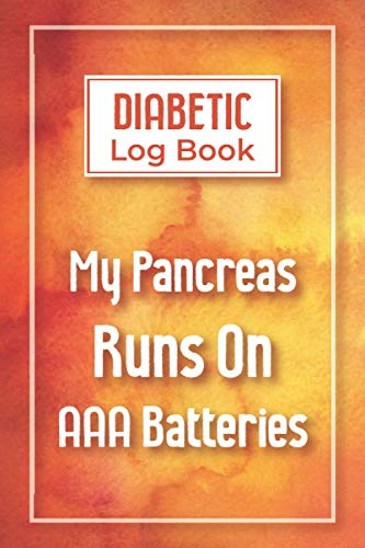 "My Pancreas Runs On AAA Batteries: Blood Sugar Log Book Journal For Diabetics, A Daily Log for Tracking Blood Sugar, Nutrition, and Activity, with Space for Notes - 6"" x 9"", 120 pages"