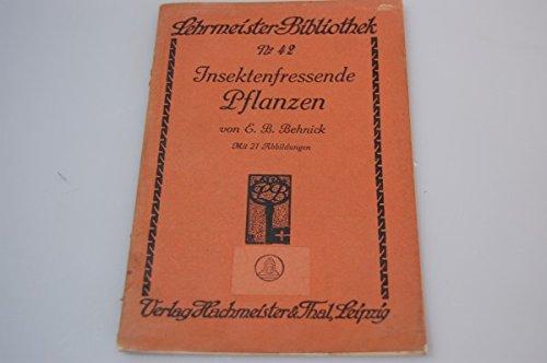 Insektenfressende Pflanzen (Lehrmeister-Bibliothek Nr. 42)E. B. Behnick 1910