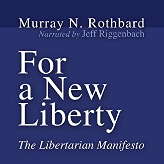 For a New Liberty     The Libertarian Manifesto              By:                                                                                                                                 Murray N. Rothbard                               Narrated by:                                                                                                                                 Jeff Riggenbach                      Length: 15 hrs and 38 mins     402 ratings     Overall 4.7