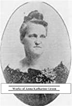 Collected Works of Anna Katharine Green (25 Books)