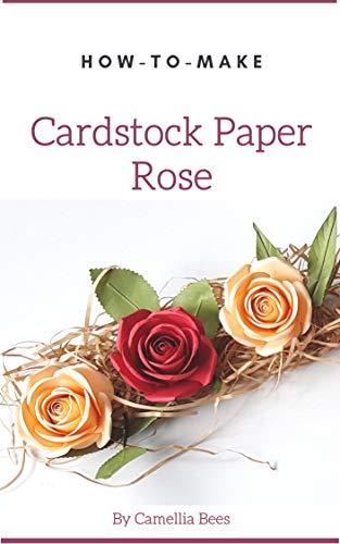 How to make Cardstock Paper Rose: Easy-to-do Beautiful Cardstock Paper Flower (English Edition)