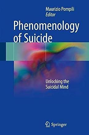 Phenomenology of Suicide: Unlocking the Suicidal Mind