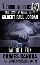 The Alcohol Murders: The True Story of Serial Killer Gilbert Paul Jordan (Crimes Canada: True Crimes That Shocked The Nati...