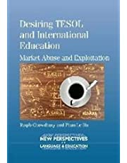 Desiring Tesol and International Education: Market Abuse and Exploitation (New Perspectives on Language and Education)