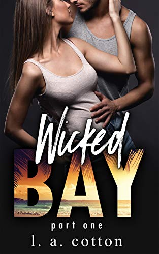 Wicked Bay: Part One (The Wicked Bay Series Book 1) by [L A Cotton]