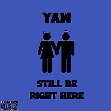 Still Be Right Here