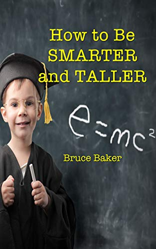 How to Be SMARTER and TALLER (English Edition)