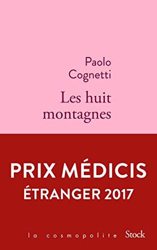Les huit montagnes : Prix Médicis Étranger 2017 (La cosmopolite)