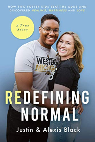 Book: Redefining Normal - How Two Foster Kids Beat The Odds and Discovered Healing, Happiness and Love by Alexis Black and Justin Black