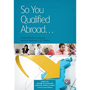 So You Qualified Abroad: The Handbook for Overseas Medical Graduates in GP Training Kindle Edition