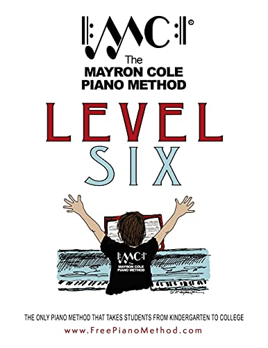 Compare Textbook Prices for Level Six Textbook: The Mayron Cole Piano Method Volume 6 2018 Edition ISBN 9781983546013 by Cole, Mayron,Cole, Colleen
