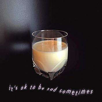 It's ok to be Sad Sometimes
