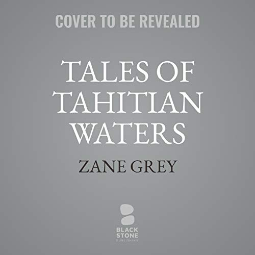 Tales of Tahitian Waters                   By:                                                                                                                                 Zane Grey                           Length: 10 hrs     Not rated yet     Overall 0.0