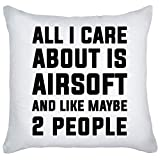 graphke All I Care About Is Airsoft and Like Maybe 2 People Decorative Pillow