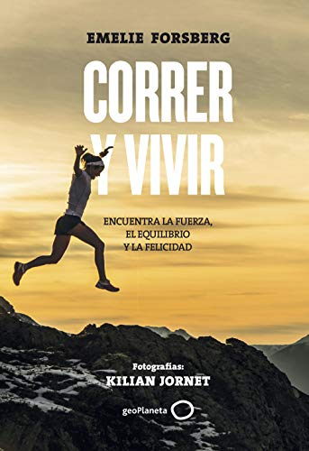 Correr y vivir: Encuentra la fuerza, el equilibrio y la felicidad. Fotografías: Kilian Jornet (Deportes)