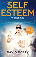 The Self Esteem Workbook: Give Right Now a Boost of Your Life Through the Mastery of the Confidence in Yourself (Self Help for Men, Women, and Teens)