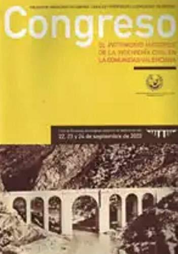 EL PATRIMONIO HISTORICO DE LA INGENIERIA CIVIL EN LA COMUNIDAD VALENCIANA. LIBRO DE PONENCIAS. CONGRESO 2003