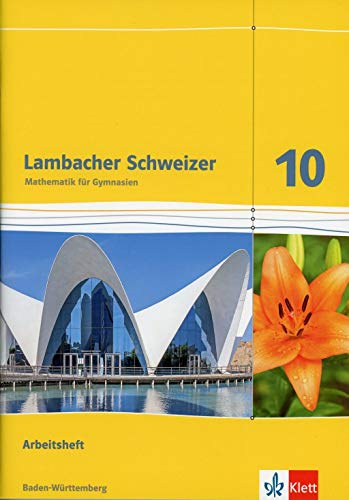Lambacher Schweizer Mathematik 10. Ausgabe Baden-Württemberg: Arbeitsheft plus Lösungen Klasse 10 (Lambacher Schweizer. Ausgabe für Baden-Württemberg ab 2016)