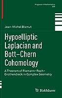 Hypoelliptic Laplacian and Bott–Chern Cohomology: A Theorem of Riemann–Roch–Grothendieck in Complex Geometry (Progress in Mathematics (305))