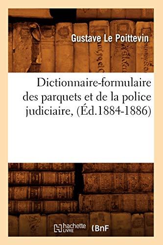 Dictionnaire-formulaire des parquets et de la police judiciaire, (Éd.1884-1886) (Généralités)